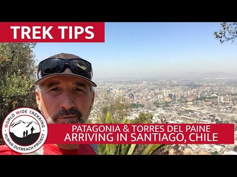 Arriving in Santiago, Chile before Patagonia & Torres del Paine Adventure | Trek Tips