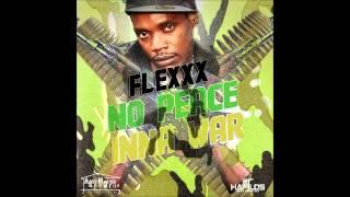 Flexxx - No Peace Inna War (Who Get Diss??)  - Armz House Rec (March 2012)