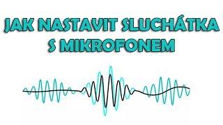 ♦ Návod | Jak nastavit sluchátka s mikrofonem