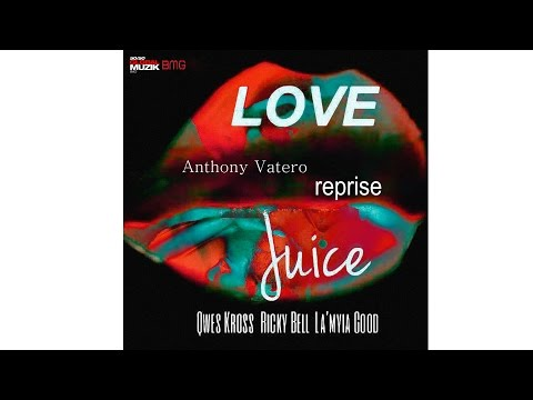 Love Juice Anthony Vatero Reprise - Qwes Kross ft  Ricky Bell and La