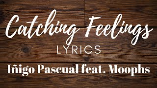 Catching Feelings (Lyrics) | Iñigo Pascual feat. Moophs