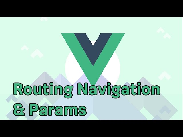 ROUTE NAVIGATION & PARAMETERS | VueJS 2 | Learning the Basics