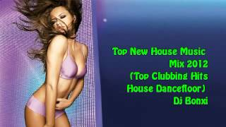 Top New House Music       Mix 2012  (Top Clubbing Hits  House Dancefloor)  Dj Bonxi