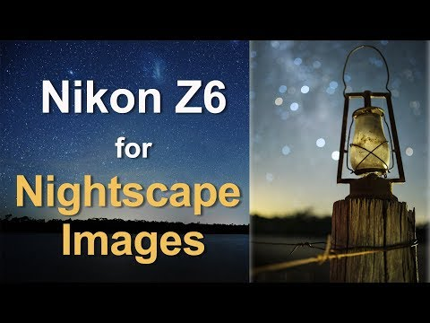 Nikon Z6 For Nightscape Images
