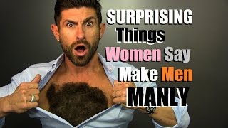10 SURPRISING Things Women Think Are MANLY! Traits Women Find Attractive