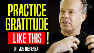 PRACTICE THE GRATITUDE / The art of living - Dr. Joe Dispenza