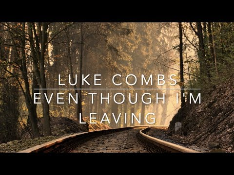Luke Combs – Even Though I'm Leaving (Lyrics)