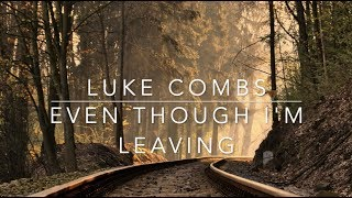 Download Luke Combs - Even Though I'm Leaving (Lyrics) Mp3 and Videos