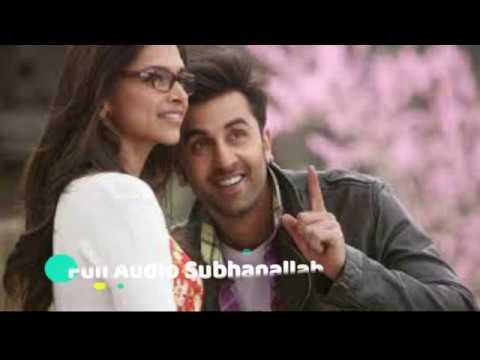 Full Audio:- SUBHANALLAH /SREERAM, SHILPA RAO/Ranbir Kapoor, Deepika Padukone Mp3