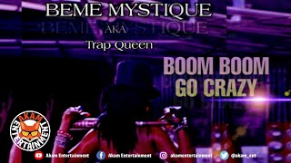 Beme Mystique aka TrapQueen - Boom Boom Go Crazy - August 2020