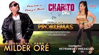 MILDER ORE y CHARITO ORE - PROBLEMAS / 2018