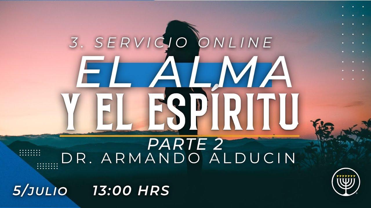 """3º SERVICIO ONLINE: """"EL ALMA Y EL ESPÍRITU PARTE 2"""" – DR. ARMANDO ALDUCIN"""