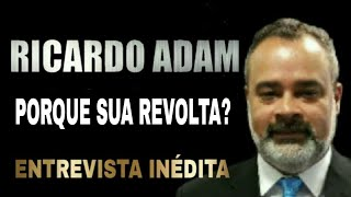 RICARDO ADAM CONTA PORQUE SUA REVOLTA CONTRA A CCB.