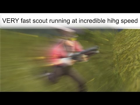 VERY fast scout running at incredible hihg speed