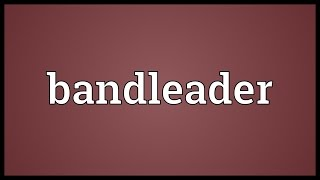 Bandleader Meaning