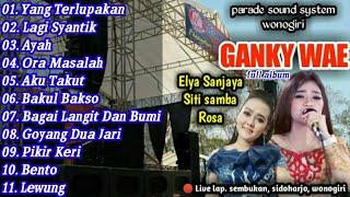 GANKY WAE FULL ALBUM / Dangdut Koplo Live Parade Sound System / Rosa, Elya sanjaya, Siti samba