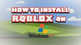 How to install/download roblox on Windows XP SP2 and SP3