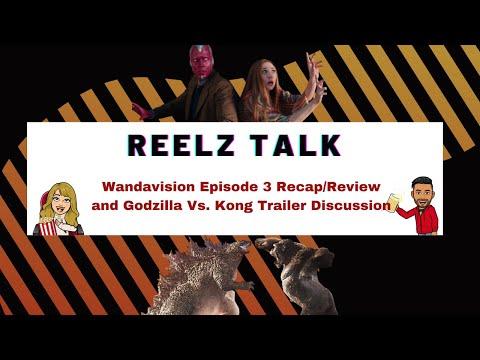reelz-talk:-wandavision-episode-3-recap/review-and-godzilla-vs.-kong