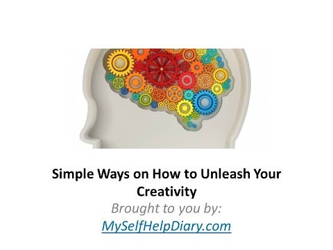 How to Be Creative | Simple Ways on How to Unleash Your Creativity