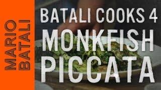 Batali Cooks 4: Monkfish Piccata