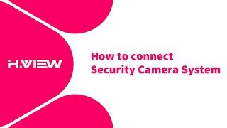 How to connect H.View Security Camera System