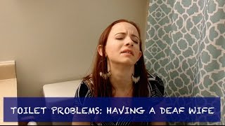 TOILET PROBLEMS: HAVING A DEAF WIFE (ASL)