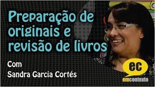 Preparação de originais e revisão de livros, com Sandra Garcia Cortés — Em Contexto #8