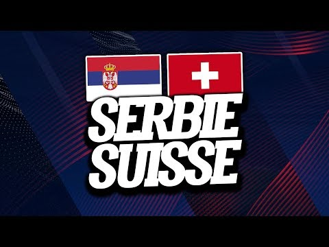 🔴 DIRECT / LIVE : SERBIE - SUISSE // Club House