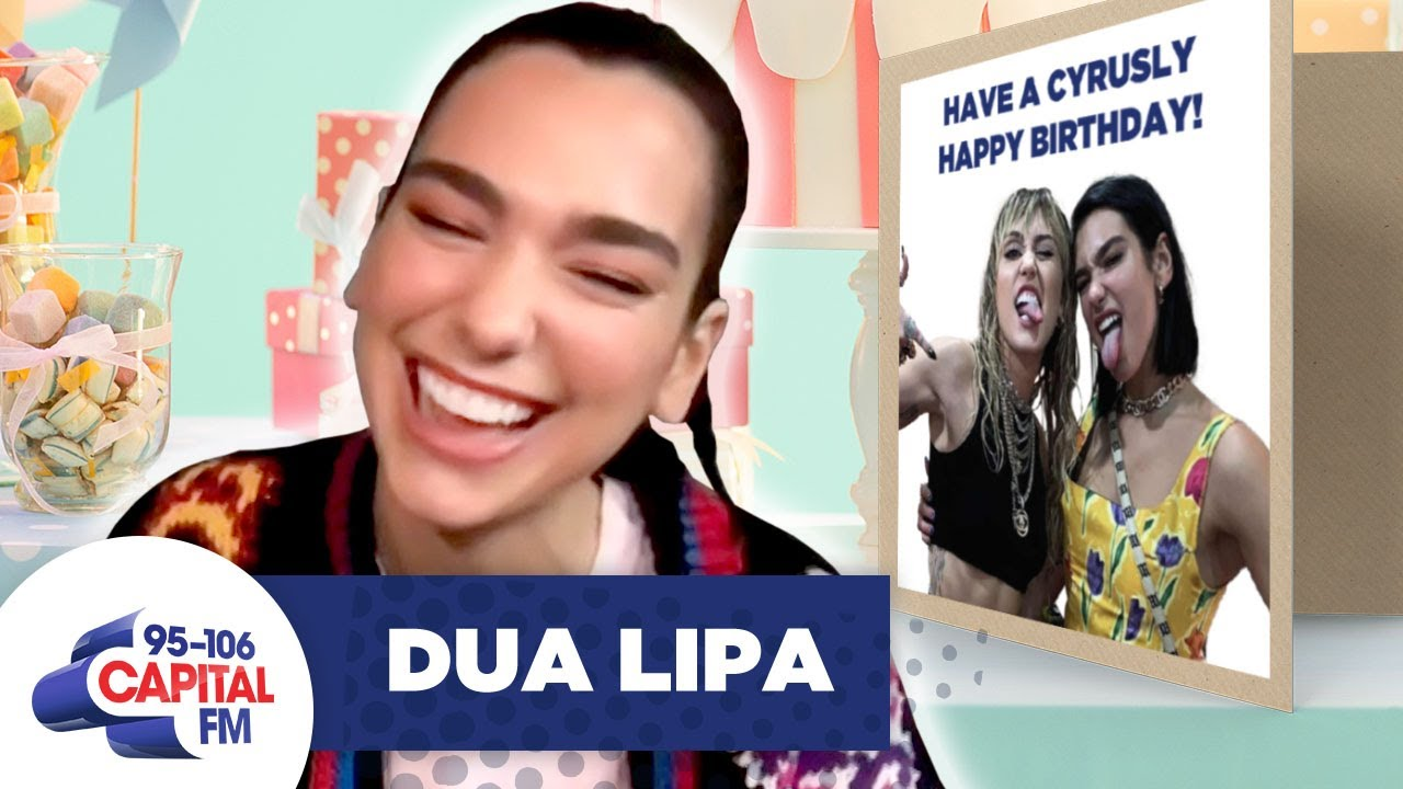 Dua Lipa Throws A Birthday Party For Miley Cyrus | Interview | Capital