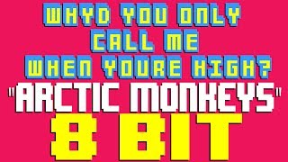 Why'd You Only Call Me When You're High [8 Bit Tribute to Arctic Monkeys] - 8 Bit Universe