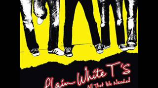 Plain White T's- 01 All That We Needed
