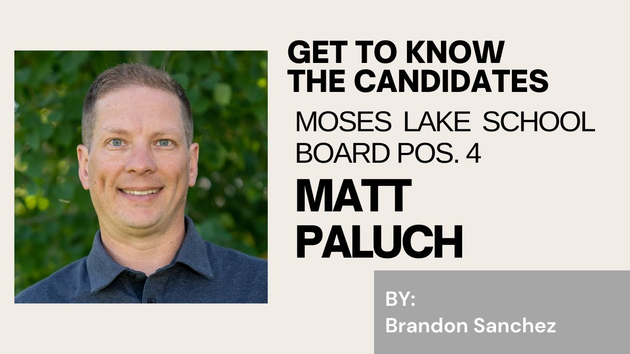 VIDEO: Get to know the candidates: Matt Paluch Moses Lake School Board Position 4