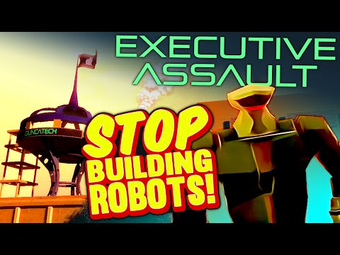 EXECUTIVE ASSAULT - Stop Building Robots!