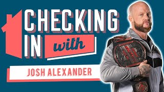Checking In With: Josh Alexander on Reaction to Receiving IMPACT Contract & Working While Wrestling