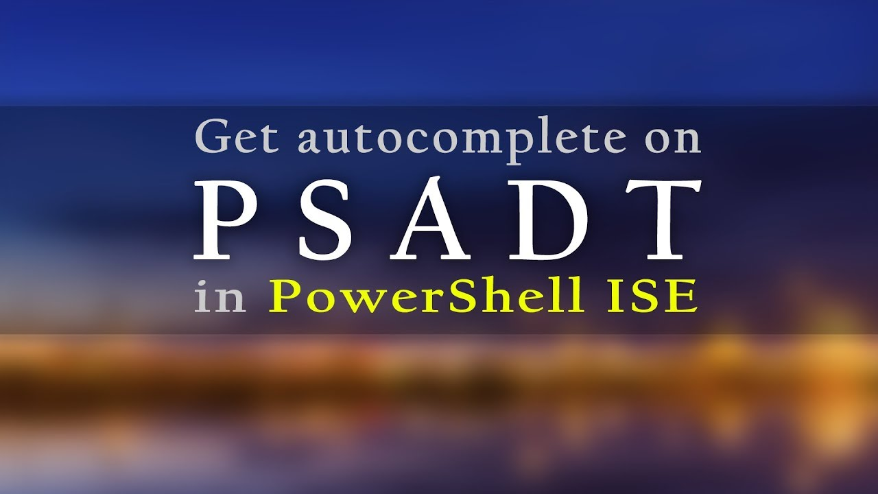 Get autocomplete on PowerShell App Deployment Toolkit in PowerShell ISE -  Nyhuus