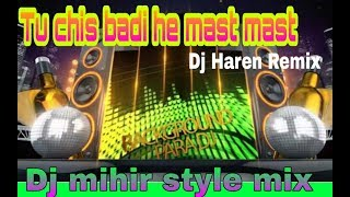 Tu chis badi he mast mast    Dj mihir santari style remix Song    Dj Haren Remix