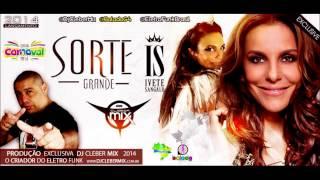 Dj Cleber Mix Feat Ivete Sangalo - Sorte Grande (2014)