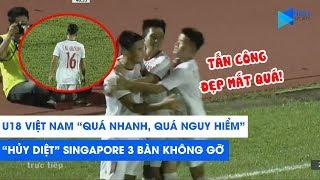 U18 VIỆT NAM QUÁ NHANH, QUÁ NGUY HIỂM, hủy diệt Singapore 3 bàn không gỡ | NEXT SPORTS