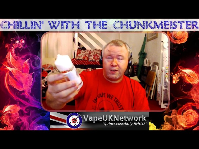 Chillin' with the Chunkmeister- 23/5/2018 - Live vaping and vape related chat, news, reviews and fun