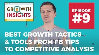 Best Growth Tactics And Tools From Facebook Tips to Competitive Analysis - Growth Insights #9
