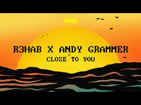 R3HAB & Andy Grammer – Close to You