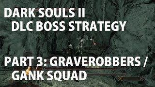 Graverobbers / Gank Squad - Dark Souls II Boss Strategy [Crown of the Sunken King]