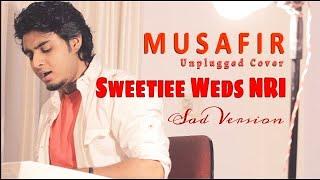 Musafir Song - Atif Aslam   Unplugged Cover Raj Barman   Sweetiee Weds NRI