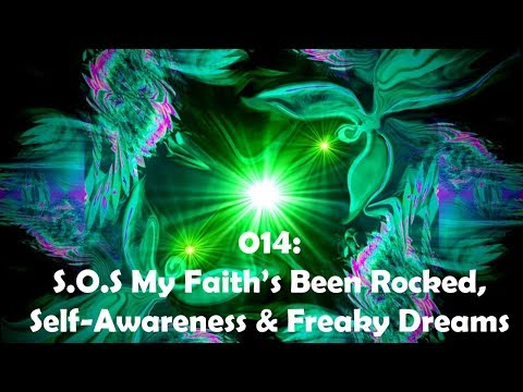 014: S.O.S My Faith's Been Rocked, Self Awareness & Freaky Dreams