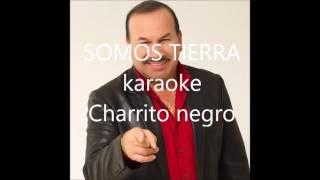 SOMOS TIERRA EL CHARRITO NEGRO KARAOKE KARA DAN