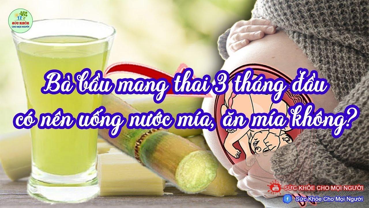 Mang thai 3 tháng đầu mẹ bầu có nên ăn mía, uống nước mía không?