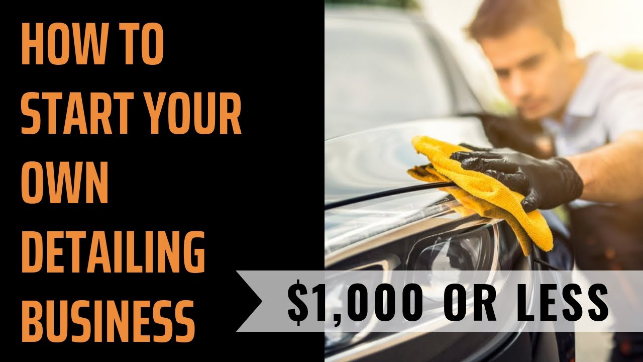 How To Start Your Own Detailing Business