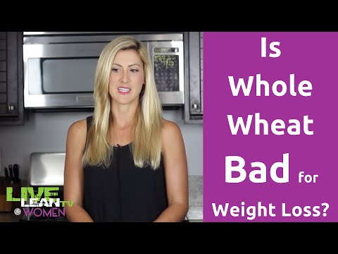 Is Whole Wheat bad for Weight Loss?