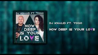How deep is your love - Dj Khalid Ft:  Yogo (Version #Bachata 2018)
