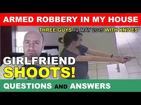 Q&A: armed robbery in my house girlfriend shoots, South Afri